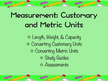 Measurement- Customary Units and the Metric System (Study Guides/Assessments)