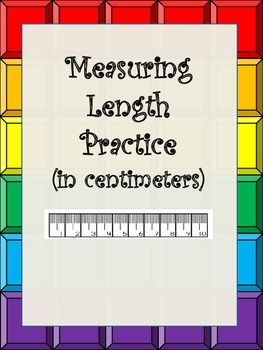 Metric Measurement- Measuring Length Practice (in centimeters)