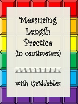 Metric Measurement- Measuring Length with Griddables (in centimeters)