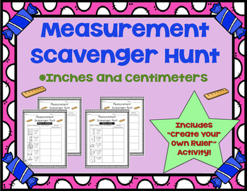 Measurement Scavenger Hunt (In. + Cm.) + Create Your Own Ruler Activity