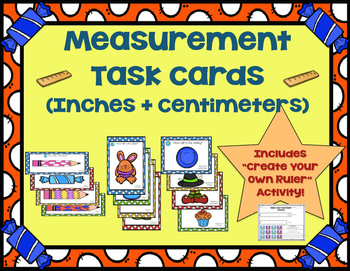 Measurement Task Cards (Inches + Centimeters) + Create Your Own Ruler Activity