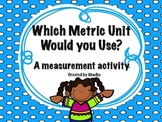 Measurement- Which Metric Unit Would You Use?  Centimeters, Meters, Kilometers
