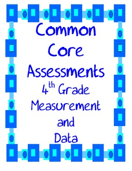 Measurement and Data Common Core Assessments for the 4th Grade