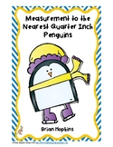 Measurement to the Nearest Quarter Inch Penguins