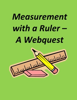 Measurement with a Ruler– A Webquest