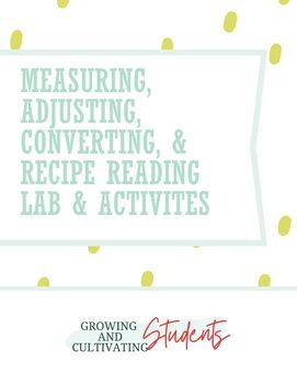 Measuring, Adjusting, Converting, & Recipe Reading Lab & Activities!