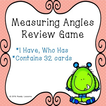 Measuring Angles I Have Who Has Measuring Angles with a Protractor Game 4.MD.6