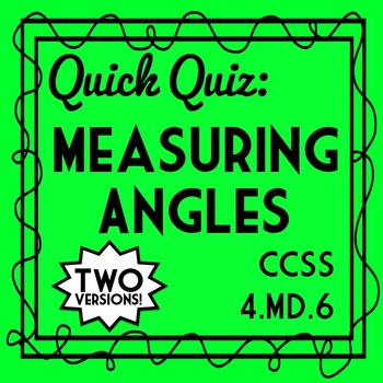 Measuring Angles Quiz, 4th Grade 4.MD.6 Assessment, Angles with Protractor