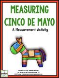 Measuring Cinco De Mayo!  A Measurement Creation!