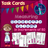 Measuring Displaced Volume - Task Cards Increasing by 50s SET