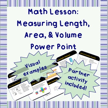 Measuring Length, Area, & Volume: A Power Point Lesson