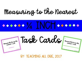 Measuring to the Nearest Quarter (1/4) Inch Task Cards