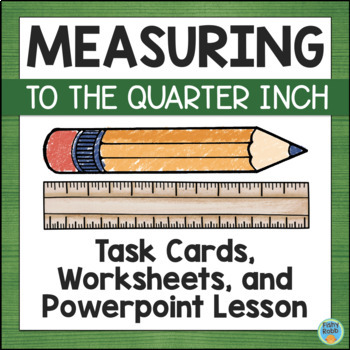 Measuring to the Quarter Inch Powerpoint, Task Cards, & Worksheets