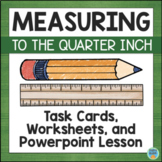 Measuring to the Quarter Inch Worksheets, Task Cards, Powerpoint Presentation
