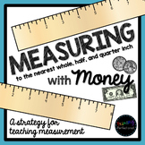 Measuring with Money - A Strategy for Using a Ruler to 1/2 and 1/4 Inch
