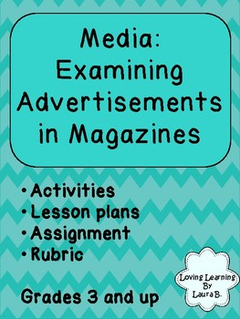 Media - Examining Ads in Magazines mini-unit with lessons, activities, rubric