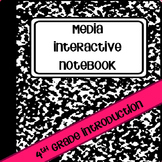 Media Interactive Notebooks - 4th Grade Introduction