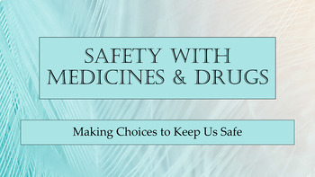 Medicine, Drug - Alcohol Safety Lesson w 6 video links & practice scenarios