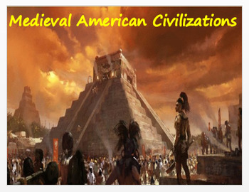 Medieval American Civilizations - Maya, Aztec, Inca - An Overview + Assessment