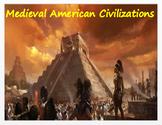 Medieval American Civilizations - Maya, Aztec, Inca - An Overview + Assessments