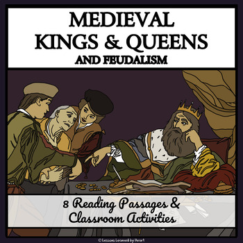 MEDIEVAL KINGS, QUEENS & THE FEUDAL SYSTEM - Reading Passages & Activities