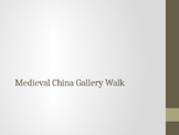 Medieval China - Gallery Walk