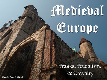 Medieval Europe: Franks, Feudalism, & Chivalry (Middle Age