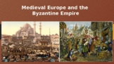 Medieval Europe and The Byzantine Empire Powerpoint