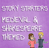 Medieval and Shakespearean Themed Story Starters for Creat