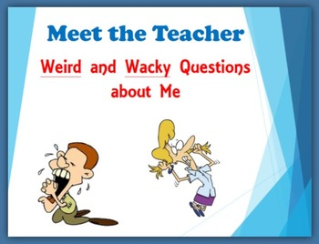 Meet the Teacher:  Weird and Wacky Questions about Me