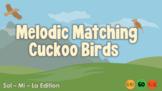 Melodic Matching Cuckoo Birds - Sol-Mi-La Edition
