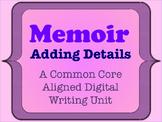 Memoir - A Common Core Aligned Digital Writing Unit - Adding Details