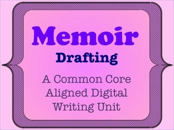Memoir - A Common Core Aligned Digital Writing Unit - Drafting