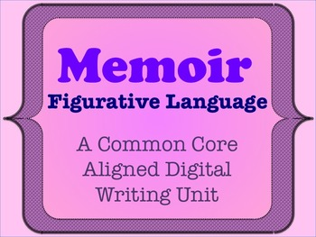 Memoir - A Common Core Aligned Digital Writing Unit - Figurative Language