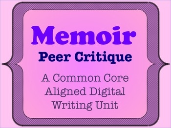 Memoir - A Common Core Aligned Digital Writing Unit - Peer Critique