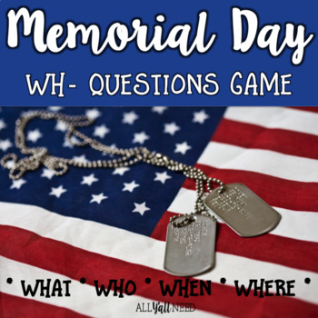 Memorial Day - A WH- Questions Game