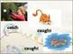 Memorize irregular verbs: to catch