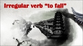 Memorize irregular verbs: to fall