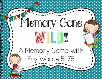 Memory Gone Wild!! A Memory Game with Fry Words 51-75