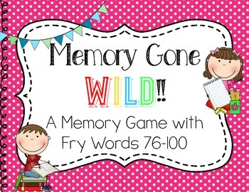 Memory Gone Wild!! A Memory Game with Fry Words 76-100