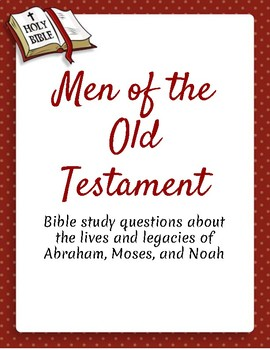 Men of the Old Testament- Noah, Moses, and Abraham