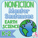 Mentor Sentences NONFICTION Unit: Ten Weeks of Earth Science Mentor Texts (K-2)
