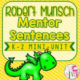 Mentor Sentences Robert Munsch Mini-Unit: 5 Weeks of Lessons (K-2)