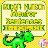 Mentor Sentences Robert Munsch Mini-Unit: 5 Weeks of Lesso