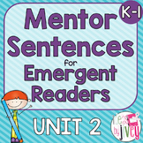 Mentor Sentences Unit 2: Ten Weeks of Lessons for Emergent Readers (K-1)