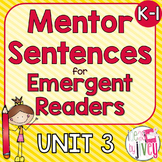 Mentor Sentences Unit 3: Ten Weeks of Lessons for Emergent Readers (K-1)