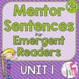 Mentor Sentences Unit 1: Ten Weeks of Lessons for Emergent Readers (K-1)