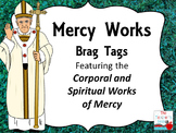 Mercy Works Brag Tags, The Spiritual and Corporal Works of Mercy