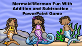 Mermaid/Merman Fun With Addition and Subtraction - PowerPoint Game