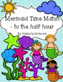 End of the Year: Mermaid Telling Time Match (Time to the Half Hour)